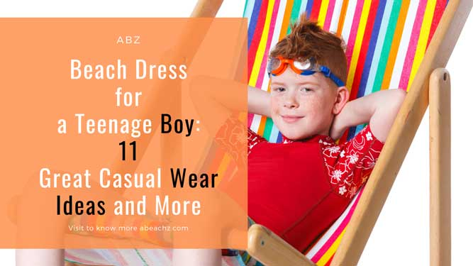 Beach Dress for a Teenage Boy 11 Great Casual Wear Ideas and More