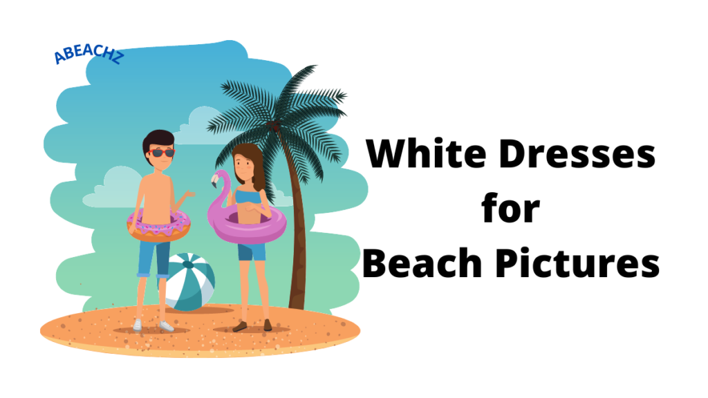 White Dresses for Beach Pictures Captivating Collection of Top Class Dresses for Gorgeous Portraits abeachz
