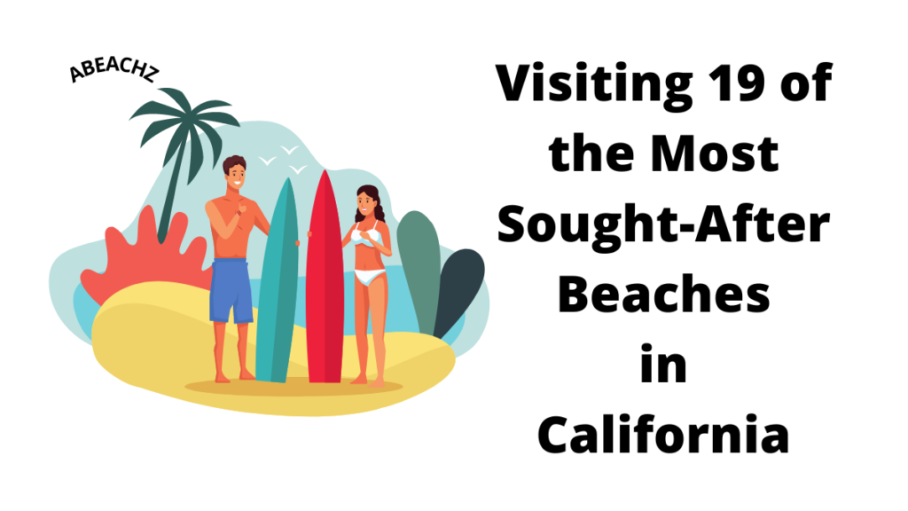 Visiting 19 of the Most Sought After Beaches in California abeachz
